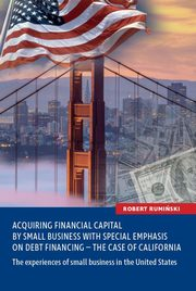 Acquiring financial capital by small business with special emphasis on debt financing - the case of, Rumiński Robert