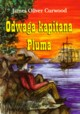 Odwaga kapitana Pluma, Curwood James Oliver